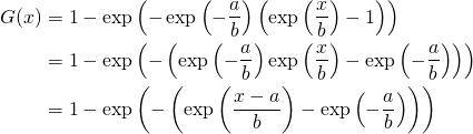 \begin{flalign*} G(x)  & =  1 - \exp\left(-\exp\left( -\frac{a}{b} \right) \left( \exp\left(\frac{x}{b}\right)-1 \right)\right) \\ & =  1 - \exp\left(-\left(\exp\left( -\frac{a}{b} \right)\exp\left(\frac{x}{b}\right) - \exp\left( -\frac{a}{b} \right)\right)\right) \\ & =  1 - \exp\left(-\left(\exp\left( \frac{x-a}{b} \right) - \exp\left( -\frac{a}{b} \right)\right)\right) \\ \end{flalign*}
